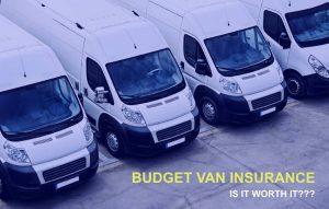 Budget Van Insurance – Is It Worth It?
