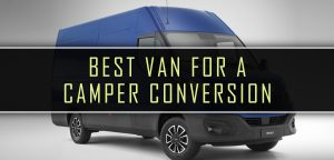 Top 4 Best Vans For A Camper Conversion – Small, Medium, Large & Luton